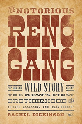 The Notorious Reno Gang: The Wild Story of the West's First Brotherhood of Thieves, Assassins, and Train Robbers