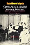 4th Edition. History of Pioneers of La Chanson Française and French Music from 1880 to 1980 (History, Music, Acts, Songwriters, Composers, Entertainers, Biggest Stars) (English Edition)
