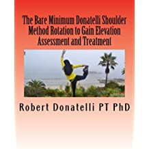 The Bare Minimum Donatelli Shoulder Method Rotation to Gain Elevation Assessment and Treatment: Volume 1