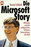 Die Microsoft-Story. Bill Gates und das erfolgreichste Software-Unternehmen der Welt