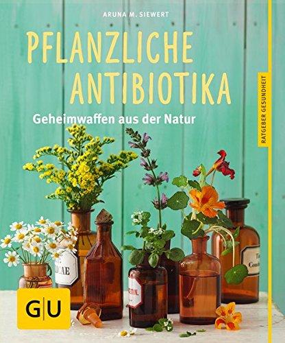 Preisvergleich Produktbild Pflanzliche Antibiotika: Geheimwaffen aus der Natur