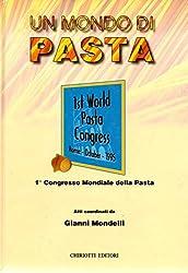 Un mondo di pasta. Atti del 1º Congresso mondiale