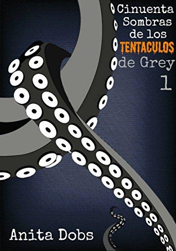 Cincuenta Sombras De Los Tentáculos De Grey - 1 por Anita Dobs
