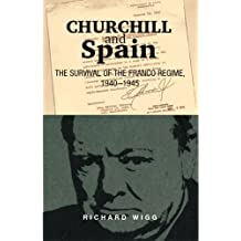 Churchill and Spain: The Survival of the Franco Regime, 1940??????1945 (Canada Blanch/Sussex Academic Studies on Contemporary Spain) by Richard Wigg (2008-10-01)