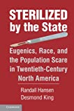 Sterilized by the State: Eugenics, Race, and the Population Scare in Twentieth-Century North America