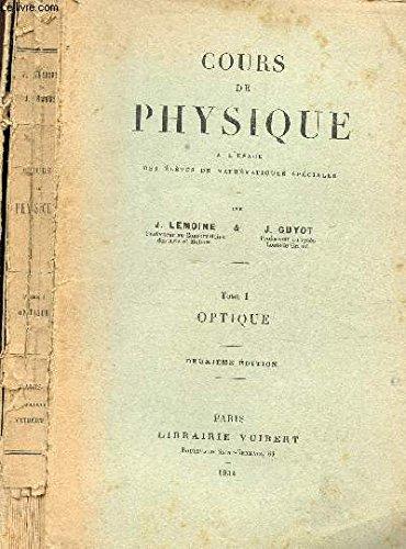 COURS DE PHYSIQUE - TOME I : OPTIQUE / 2e EDITION.