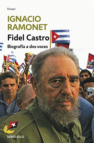 Fidel Castro: Biografía a dos voces (ENSAYO-BIOGRAFÍA) por Ignacio Ramonet
