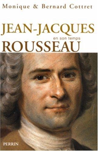 Jean-Jacques Rousseau en son temps par Bernard Cottret, Monique Cottret
