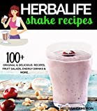 Herbalife Shake Recipes: 100+ Scrumptious Herbalife Shake Recipes, Energy Drinks, More (Herbalife Formula 1 cookbook) (English Edition)
