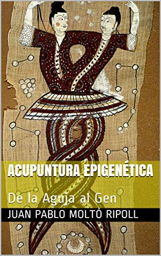 ACUPUNTURA EPIGENÉTICA: De la Aguja al Gen (Spanish Edition)