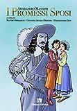 I promessi sposi. Storia milanese del secolo XVII scoperta e rifatta da Alessandro Manzoni
