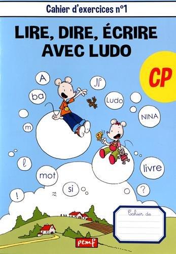 Lire, dire, écrire avec Ludo CP : Cahier d'exercices n1 / Sandrine Wendling, Michel Rius, Mic.- Jouac : Pemf , DL 2016, cop. 2016