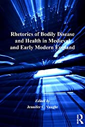 Rhetorics of Bodily Disease and Health in Medieval and Early Modern England (Literary and Scientific Cultures of Early Modernity)