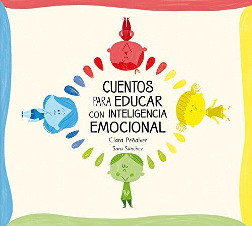 Cuentos para educar con inteligencia emocional: Los niños de colores (Emociones, valores y hábitos) por Clara Peñalver