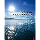 Zürcher Landschaften - Natur-und Kulturlandschaften des Kantons Zürich Zurich Landscapes - Natural and Cultural Landscapes in the Canton of Zurich: zweisprachig deutsch / englisch