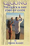 Telecharger Livres Qigong The Quick Easy Start Up Guide by Frank Blaney 2016 02 23 (PDF,EPUB,MOBI) gratuits en Francaise