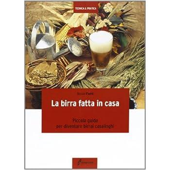 La Birra Fatta In Casa. Piccola Guida Per Diventare Birrai Casalinghi