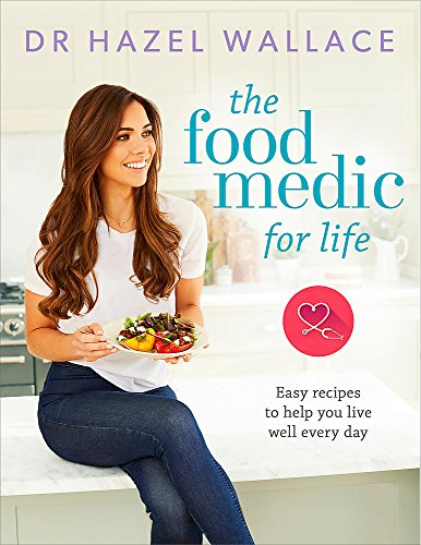 The Food Medic for Life: Easy recipes to help you live well every day por Dr Hazel Wallace