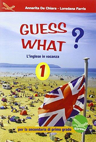 Guess what? 1. Per la Scuola media. Con CD Audio
