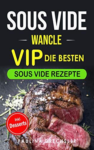 SOUS VIDE WANCLE: Die besten Sous Vide Rezepte