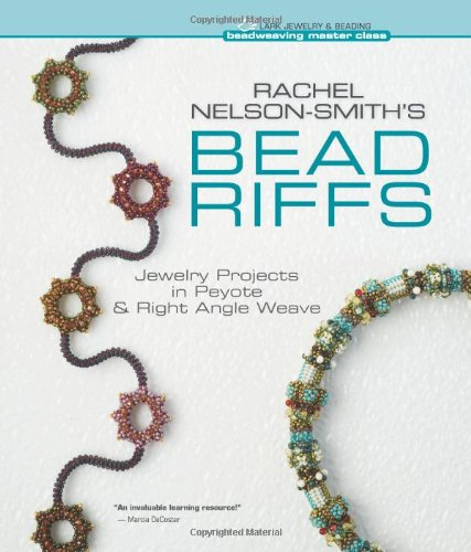 rachel-nelson-smiths-bead-riffs-jewelry-projects-in-peyote-right-angle-weave-beadweaving-master-clas