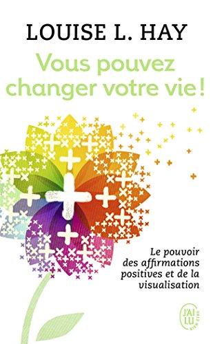 Vous pouvez changer votre vie ! - le pouvoir des affirmations et leur visualisation (J'ai lu Bien-être) por Louise Hay