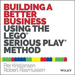 Building a Better Business Using the Lego Serious Play Method di [Kristiansen, Per, Rasmussen, Robert]