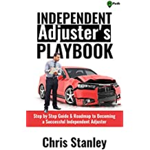 Independent Adjuster's Playbook: Step by Step Guide & Roadmap to Becoming a Successful Independent Adjuster (IA Playbook Series 1) (English Edition)