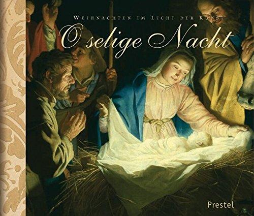 O selige Nacht: Weihnachten im Licht der Kunst -