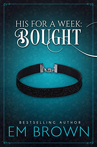 Bought (A New Adult Billionaire Romance) (His For A Week Book 1) (English Edition)
