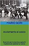 Avviamento al calcio: Esercizi per la tecnica e giochi tradizionali adattati al calcio (Sport Vol. 1)