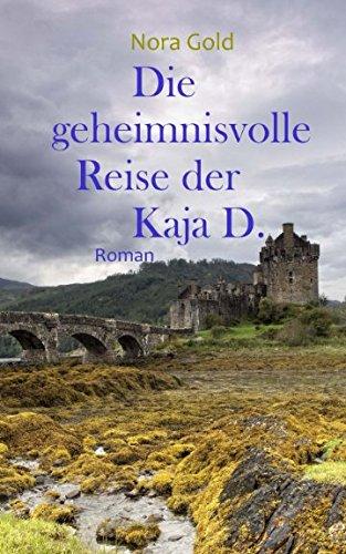 Die geheimnisvolle Reise der Kaja D.: Ein Romantik-Thriller vor der Kulisse Schottlands