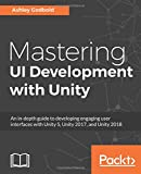 Mastering UI Development with Unity: An in-depth guide to developing engaging user interfaces with Unity 5, Unity 2017, and Unity 2018 (English Edition)