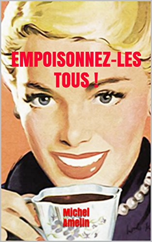 EMPOISONNEZ-LES TOUS ! une enquête de Liza Baxter par Michel Amelin