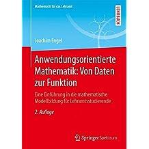 Anwendungsorientierte Mathematik: Von Daten zur Funktion: Eine Einführung in die mathematische Modellbildung für Lehramtsstudierende (Mathematik für das Lehramt)