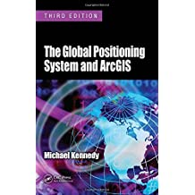 The Global Positioning System and ArcGIS, Third Edition by Michael Kennedy (2009-07-07)