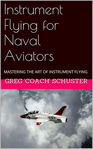 Instrument Flying for Naval Aviators: MASTERING THE ART OF INSTRUMENT FLYING (English Edition)