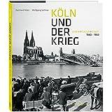 Köln und der Krieg: Leben, Kultur, Stadt. 1940-1950