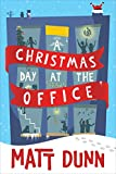A Christmas Day at the Office (A Day at the Office) by Matt Dunn