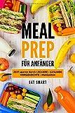 MEAL PREP: FÜR ANFÄNGER - ZEIT sparen durch LECKERE - GESUNDE - VORGEKOCHTE - Mahlzeiten - EAT SMART