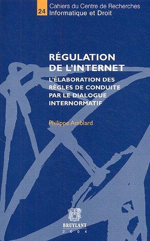 Régulation de l'Internet : L'élaboration des règles de conduite par le dialogue internormatif par Philippe Amblard