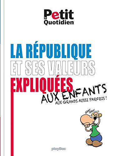 Le Petit Quotidien - Les valeurs de la République expliquées aux enfants - Éd. 2017