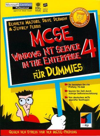 MCSE Windows NT Server 4 in the Enterprise für Dummies. Gegen den Stress vor der MCSE-Prüfung