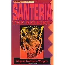 Santeria: The Religion: Faith, Rites, Magic