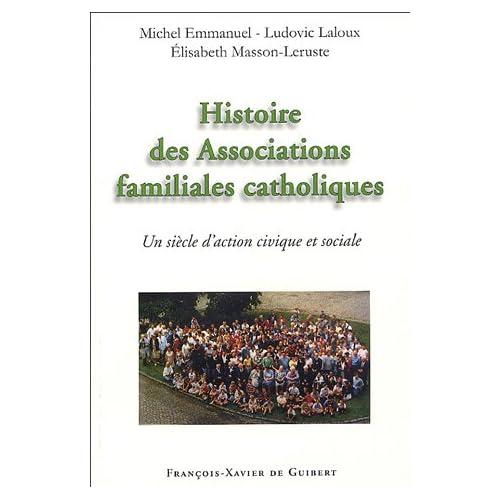 Histoire des associations familiales catholiques : Un siècle d'action civique et sociale depuis les Associations catholiques de chefs de famille