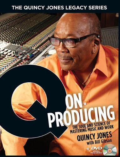 The Quincy Jones Legacy Series: Q on Producing: The Soul and Science of Mastering Music and Work by Bill Gibson (2010-10-15)