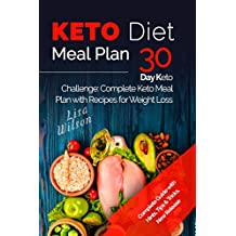 Keto Diet Meal Plan: 30 Day Keto Challenge: Complete Keto Meal Plan with Recipes for Weight Loss (Ketogenic Recipes Cookbook, Ketogenic Meal Plan, Keto ... Keto Guide for Beginners) (English Edition)