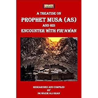 A TREATISE ON PROPHET MUSA (AS) AND HIS ENCOUNTER WITH FIR'AWN