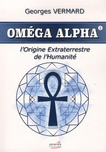 Oméga alpha : L'origine extraterrestre de l'humanité