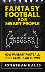 Fantasy Football for Smart People: How Fantasy Football Pros Game Plan to Win